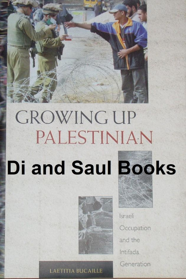 Growing up Palestinian - Israeli Occupation and the Intifada Generation, by Laetitia Bucaille